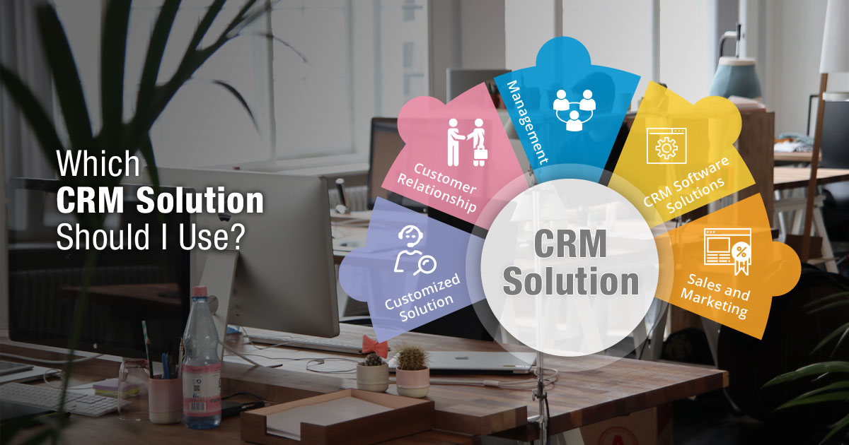 Which CRM Solution Should I Use?