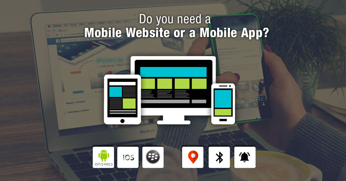 Do You Need a Mobile Website or a Mobile App?