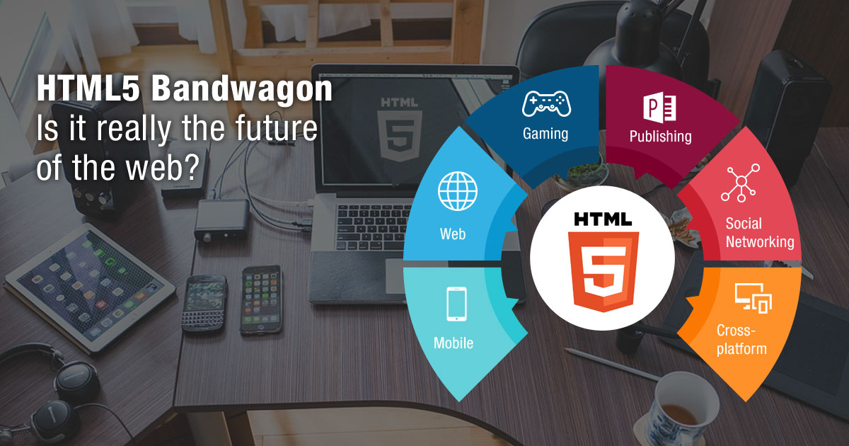 HTML5 Bandwagon – Is It Really the Future of the Web?