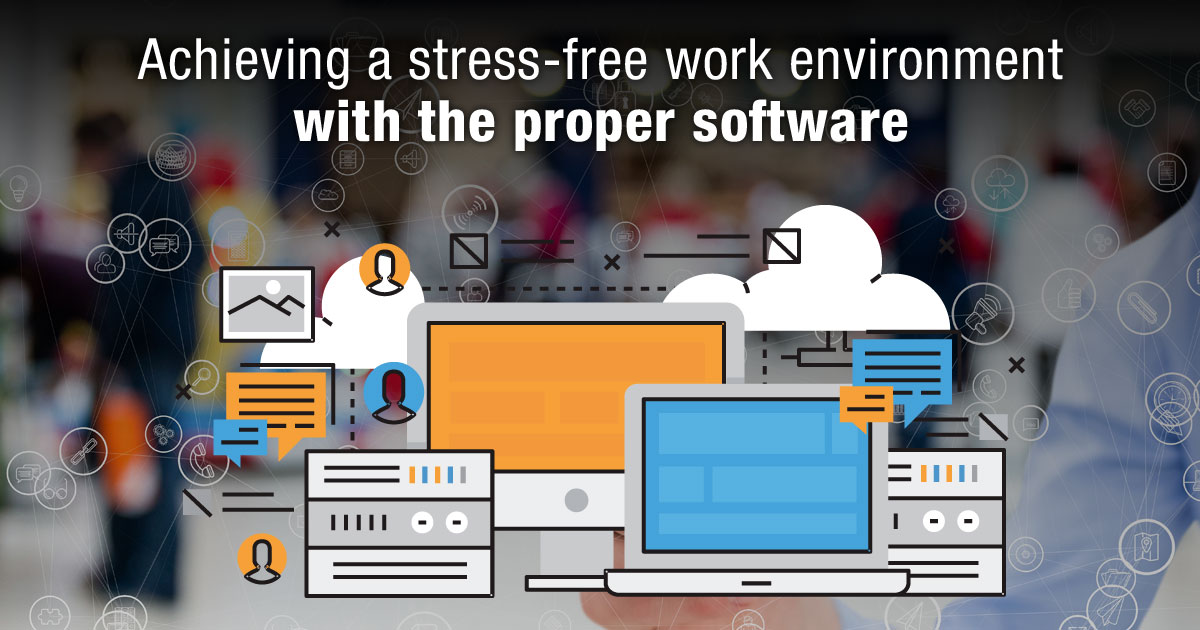 Achieving a stress-free work environment with the proper software