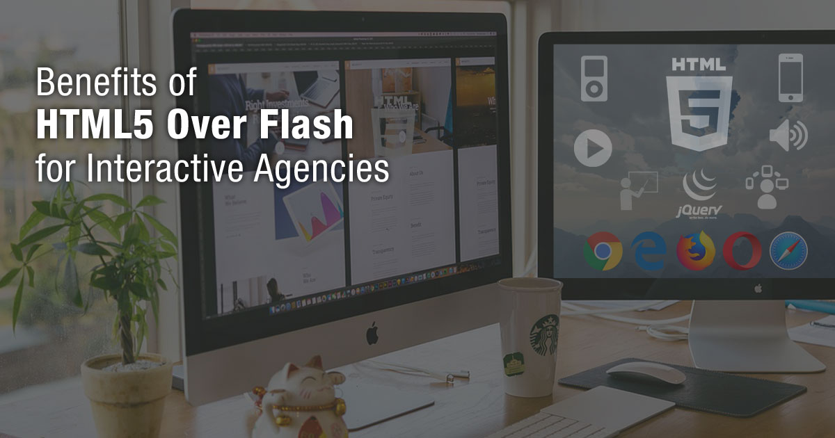 Benefits of HTML5 Over Flash for Interactive Agencies