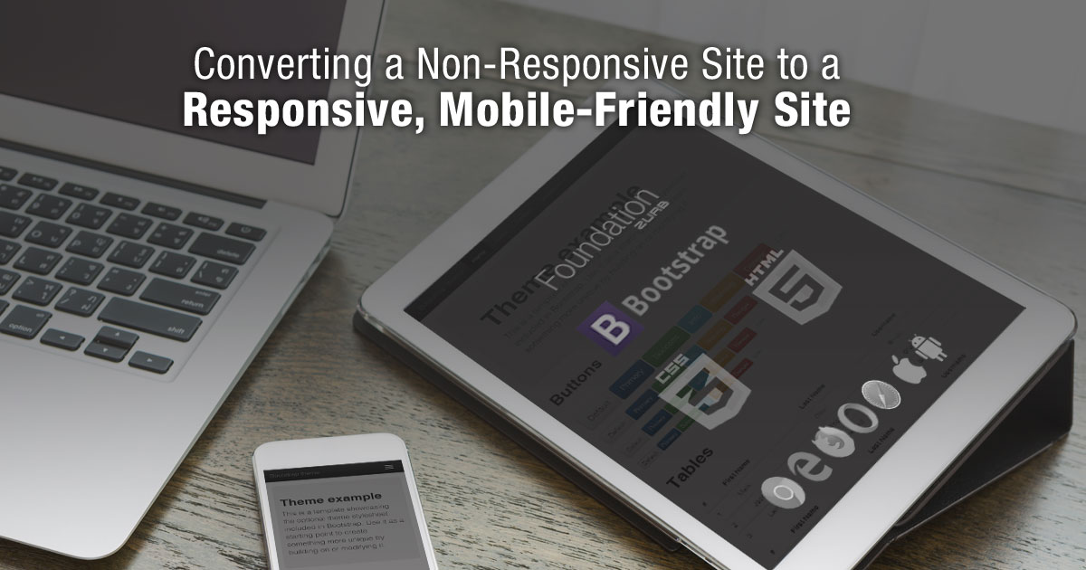 Converting a Non-Responsive Site to a Responsive, Mobile-Friendly Site