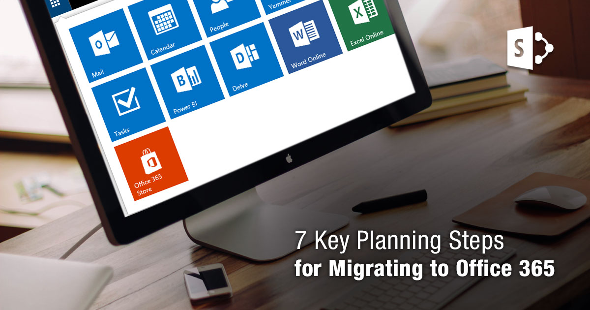7 Key Planning Steps for Migrating to Office 365