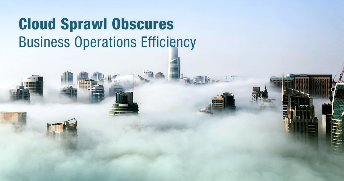Cloud Sprawl Obscures Business Operations Efficiency