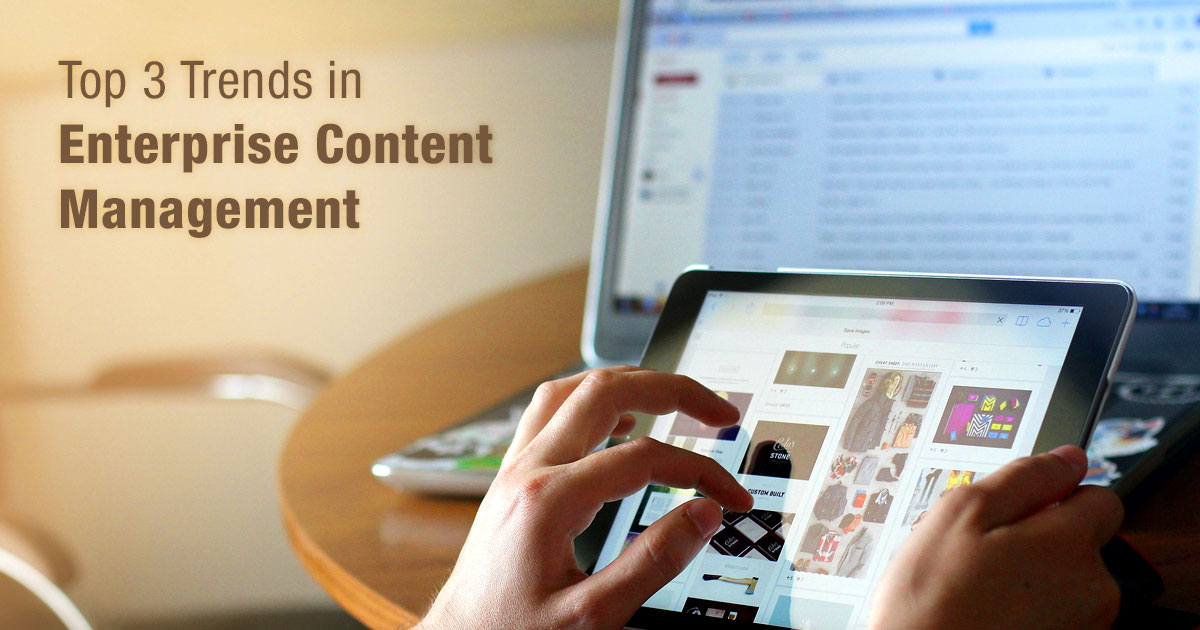 Top 3 Trends in Enterprise Content Management