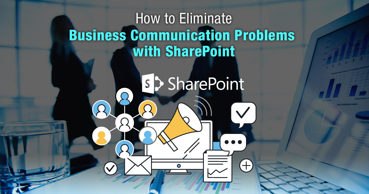 How to Eliminate Business Communication Problems with SharePoint