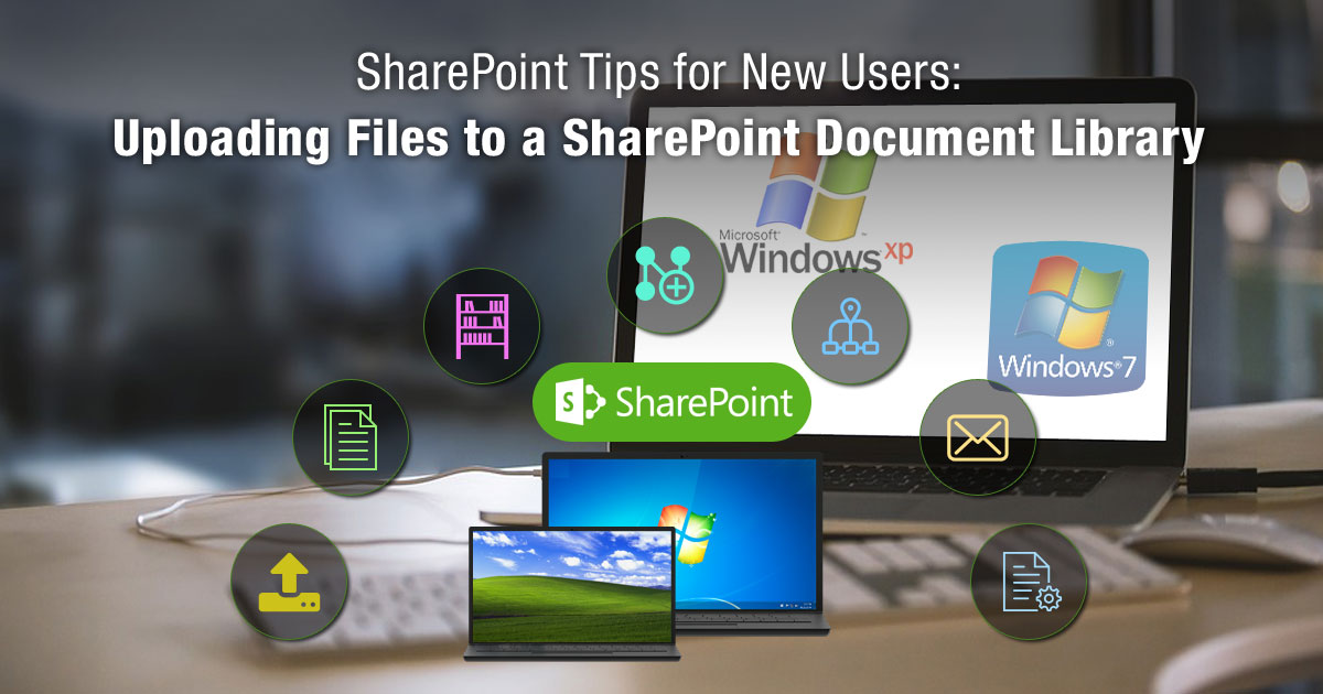 SharePoint Tips for New Users: Uploading Files to a SharePoint Document Library