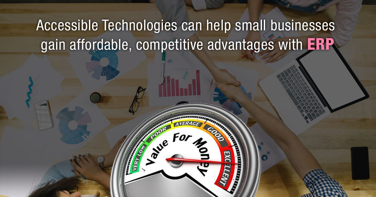 Accessible Technologies Can Help small businesses gain affordable, competitive advantages with ERP