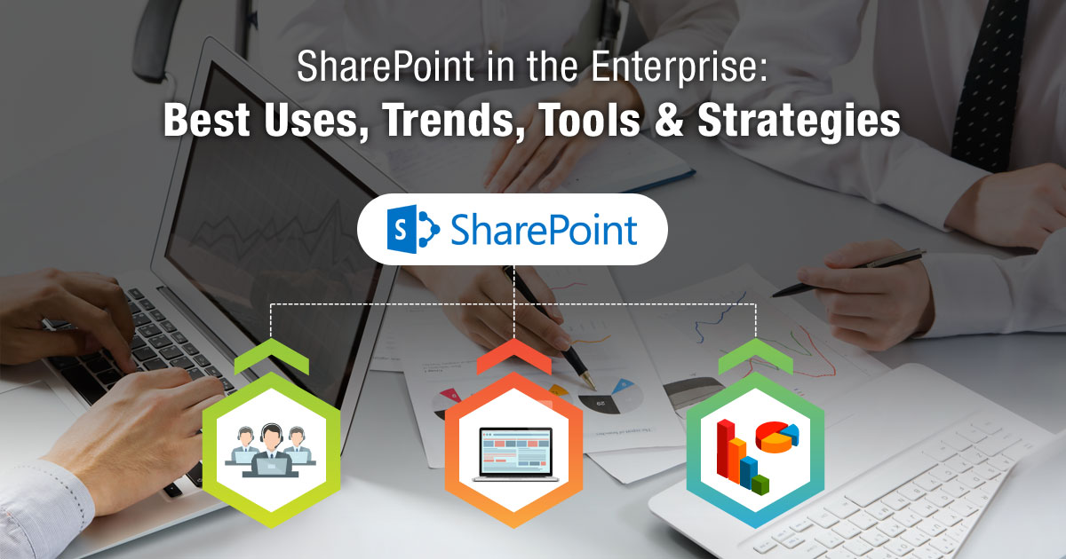 SharePoint in the Enterprise: Best Uses, Trends, Tools and Strategies