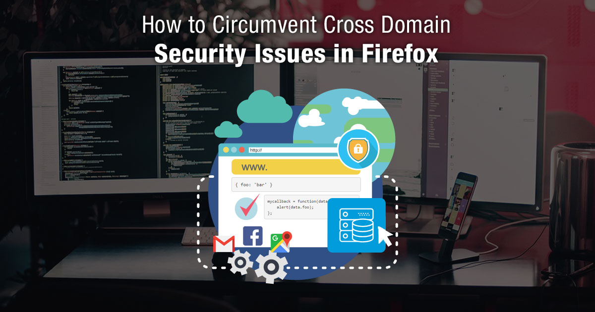 How to Circumvent Cross Domain Security Issues in Firefox